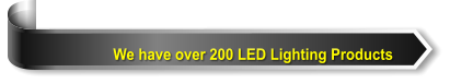 We have over 200 LED Lighting Products